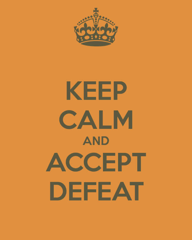keep-calm-and-accept-defeat-11